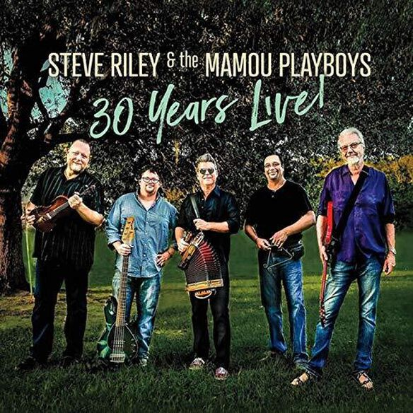 Steve Riley & Mamou Playboys - 30 Years Live