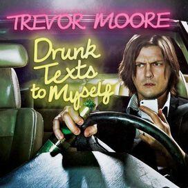 Trevor Moore - Drunk Texts to Myself