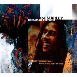 Bob Marley - Dreams of Freedom: Ambient Translations of Bob Marley in Dub