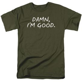 DAMN IM GOOD - ADULT 18/1 - MILITARY GREEN T-Shirt