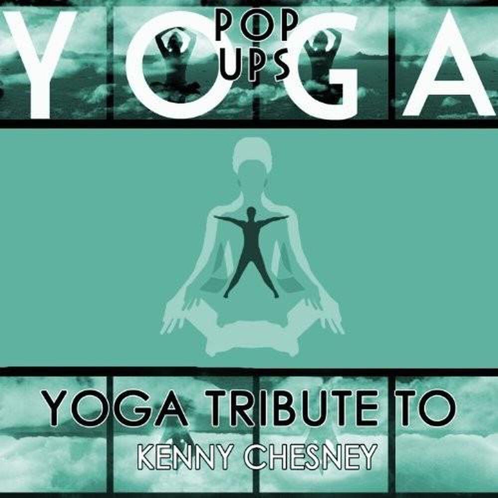 Yoga to Kenny Chesney by Yoga Pop Ups - New on CD | FYE