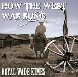 Royal Wade Kimes - How the West Was Sung
