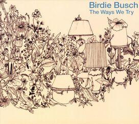 Birdie Busch - Ways We Try