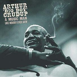 Arthur Crudup Big Boy - Music Man Like Nobody Ever Saw