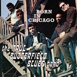 Paul Butterfield Blues Band - Born in Chicago: The Best of the Paul Butterfield Blues Band
