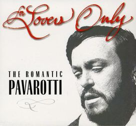 Luciano Pavarotti - For Lovers Only: The Romantic Pavarotti