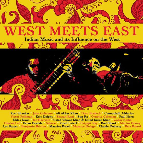 West Meets East: Indian Music & Its Influence - West Meets East: Indian Music & Its Influence On The West / Various