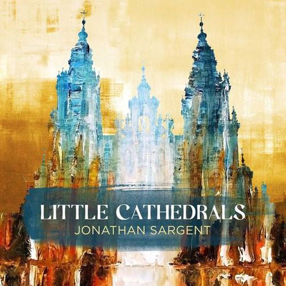 Jonathan Sargent: Little Cathedrals