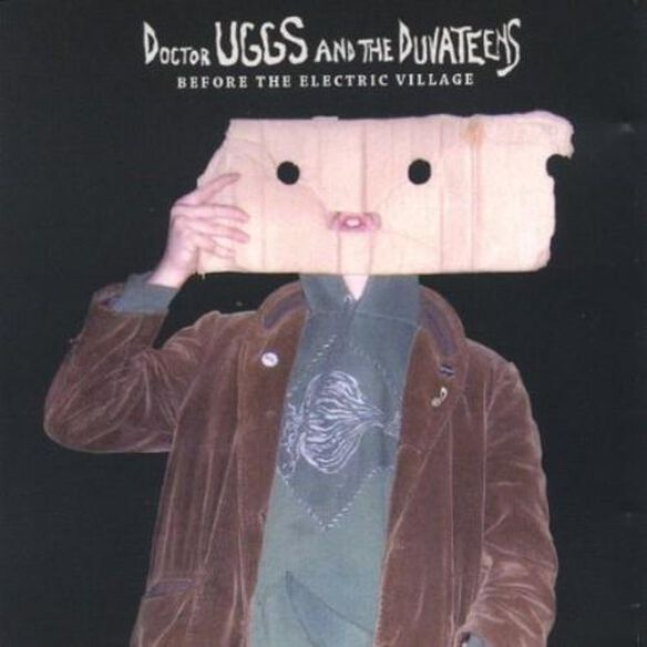 Doctor Uggs & The Duvateens - Before The Electric Village