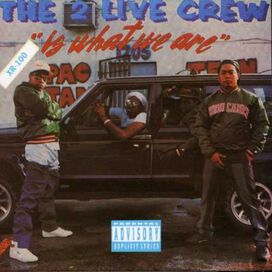 The 2 Live Crew - 2 Live Crew Is What We Are