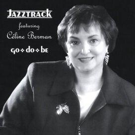 Jazztrack Featuring Celine Berman - Go Do Be