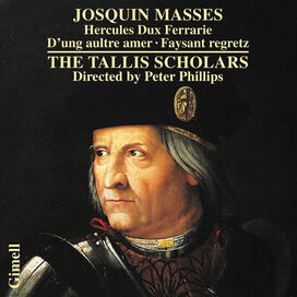 The Tallis Scholars - Josquin: Masses - Hercules Dux Ferrarie D'ung aultre amer Faysant