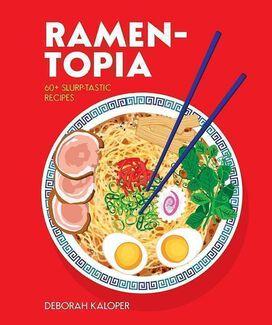 Ramen-Topia: 60+ Slurp-Tastic Recipes [Hardcover Book]