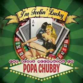 Popa Chubby - I'm Feelin' Lucky: The Blues According to Popa Chubby