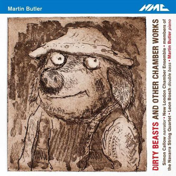 M. Butler / Simon Callow / Martin Butler - Martin Butler: Dirty Beasts & Other Chamber Works