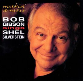 Bob Gibson - Makin' a Mess: Bob Gibson Sings Shel Silverstein