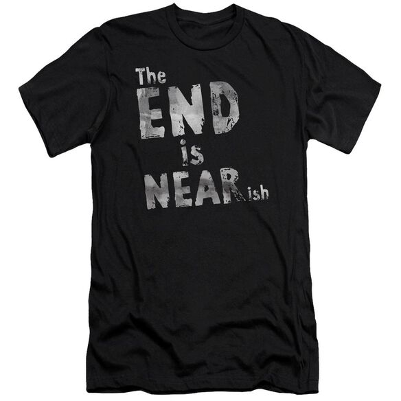 The End Is Near Ish Short Sleeve Adult T-Shirt