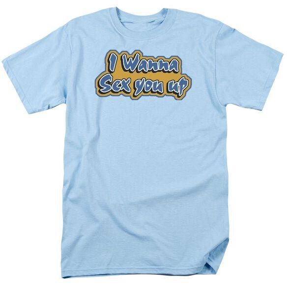Sex You Up Short Sleeve Adult Light T-Shirt