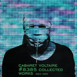 Cabaret Voltaire - #8385 Collected Works 1983-1985