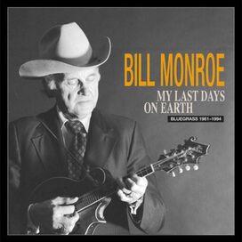Bill Monroe - My Last Days on Earth 1981-1994
