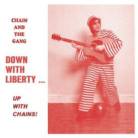 Chain & the Gang - Down With Liberty...Up With Chains!