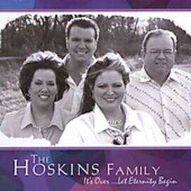 The Hoskins Family - It's Over Let Eternity Begin