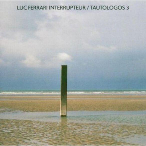 Luc Ferrari - Interrupteur/Tautologos 3