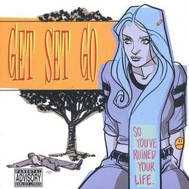 Get Set Go - So You've Ruined Your Life