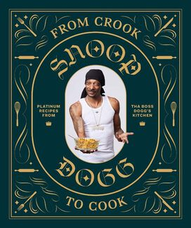 From Crook to Cook: Platinum Recipes from Tha Boss Dogg's Kitchen [Hardcover Cookbook]