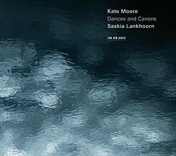 Saskia Lankhoorn - Kate Moore: Dances & Canons