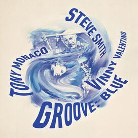 Steve Smith/Vinny Valentino/Tony Monaco - Groove: Blue