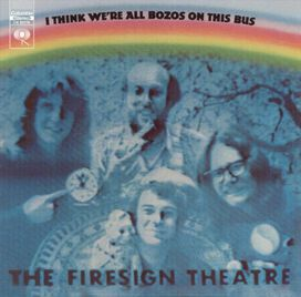 Firesign Theatre - I Think We're All Bozos on This Bus