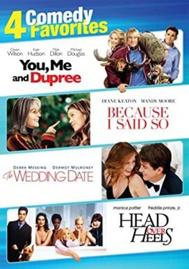 Comedy Favorites: 4 Film Collection: You, Me and Dupree / Because I Said So / The Wedding Date / Head Over Heels