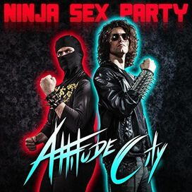 Ninja Sex Party - Attitude City