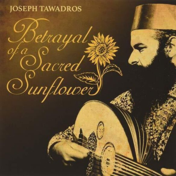 Joseph Tawadros - Betrayal Of A Sacred Sunflower