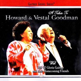 Bill Gaither/Gloria Gaither/Homecoming Friends - Tribute to Howard & Vestal Goodman