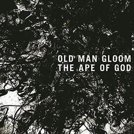 Old Man Gloom - Ape of God, Vol. 1