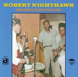 Robert Nighthawk - Bricks in My Pillow