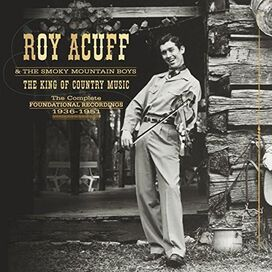 Roy Acuff & His Smokey Mountain Boys - King of Country Music: Foundation Recordings Comp