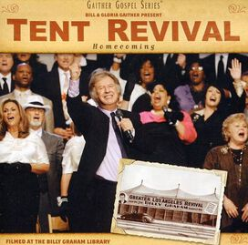 Bill & Gloria Gaither & Their Homecoming Friends - Tent Revival Homecoming