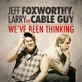 Jeff Foxworthy & Larry the Cable Guy - We've Been Thinking