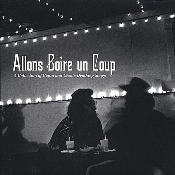 Various Artists - Allons Boire Un Coup: A Collection Of Cajun and Creole Drinking Songs