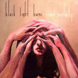 Black Light Burns - Cruel Melody