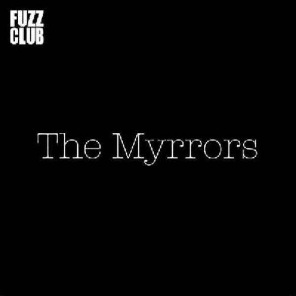 The Myrrors - Fuzz Club Sessions