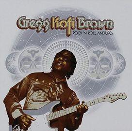 Gregg Kofi Brown - Rock N Roll And Ufo's: Gregg Kofi Brown Anthology