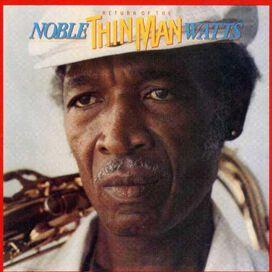 Noble Watts 'Thin Man' - Return of the Thin Man