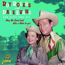 Roy Rogers / Dale Evans - How Great Thou Art: May The Good Lord Take A Likin' To Ya