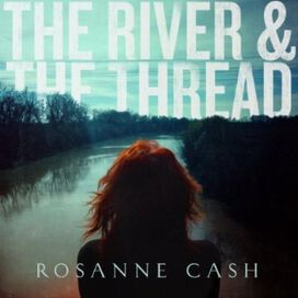 Rosanne Cash - River & the Thread