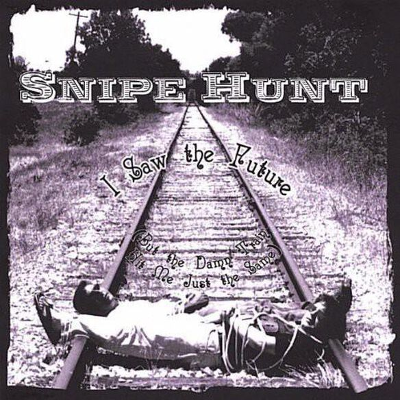 Snipe Hunt - I Saw The Future But The Damn Train Hit Me Just Th