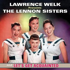 The Lennon Sisters - Lawrence Welk Presents: The Lennon Sisters and Let's Get Acquainted